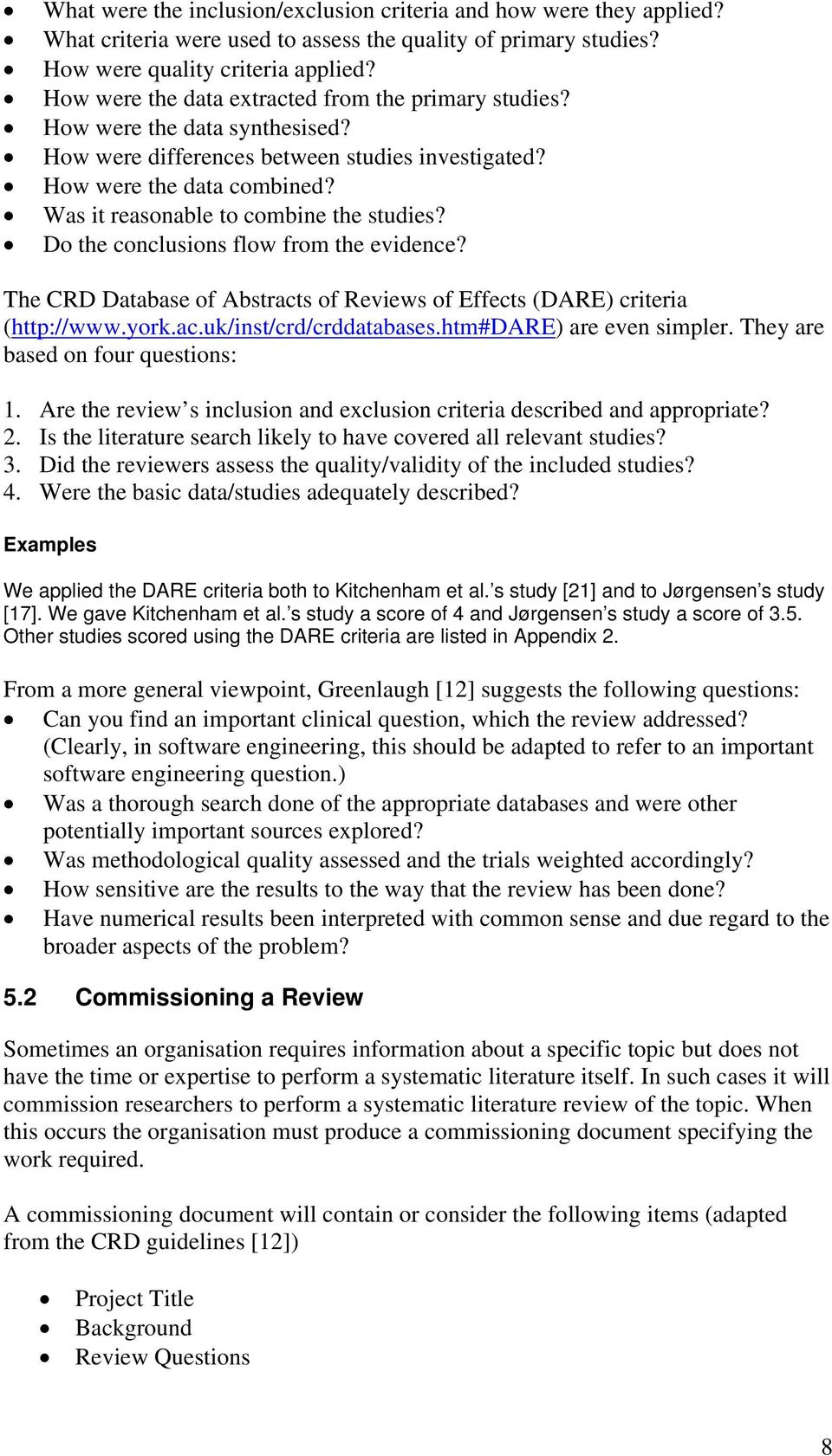 Was it reasonable to combine the studies? Do the conclusions flow from the evidence? The CRD Database of Abstracts of Reviews of Effects (DARE) criteria (http://www.york.ac.uk/inst/crd/crddatabases.