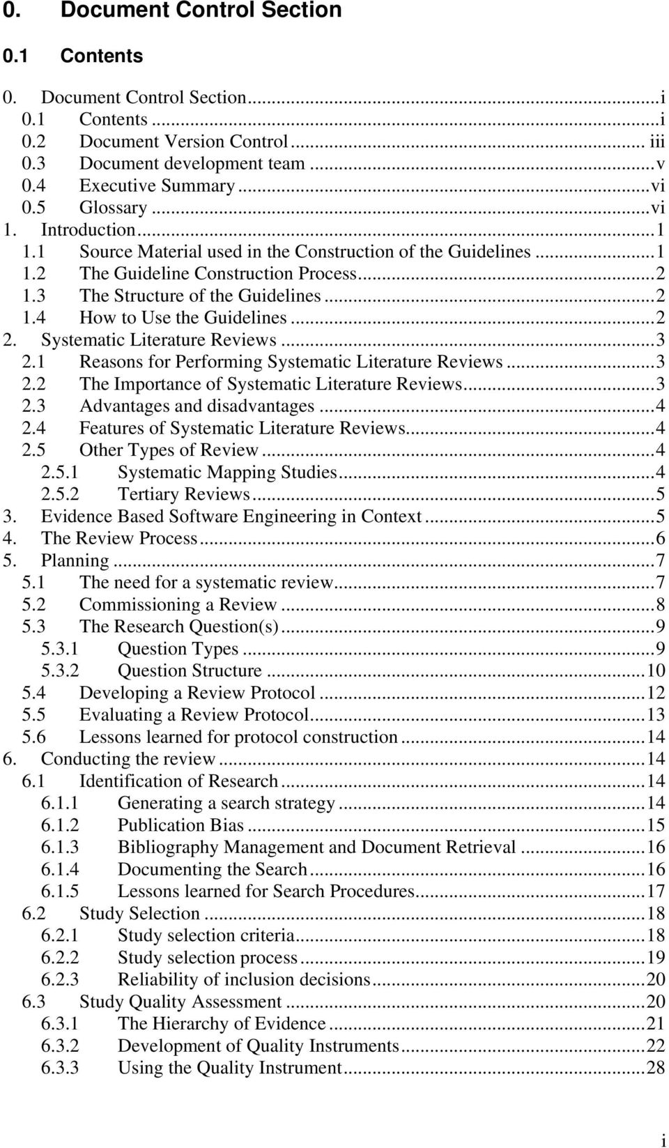 ..2 2. Systematic Literature Reviews...3 2.1 Reasons for Performing Systematic Literature Reviews...3 2.2 The Importance of Systematic Literature Reviews...3 2.3 Advantages and disadvantages...4 2.