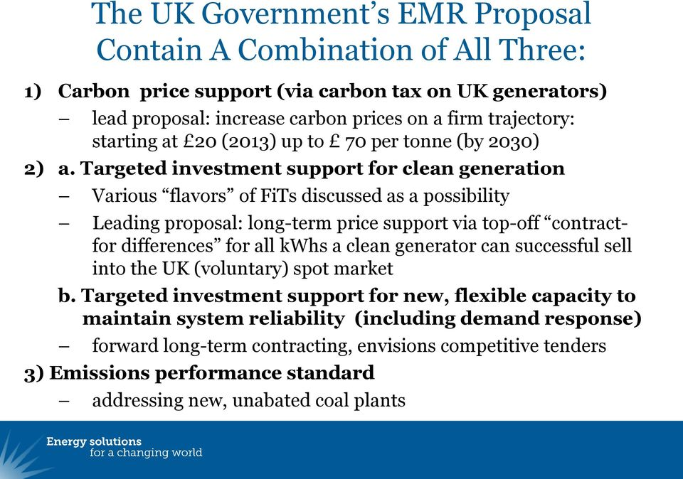 Targeted investment support for clean generation Various flavors of FiTs discussed as a possibility Leading proposal: long-term price support via top-off contractfor differences for all