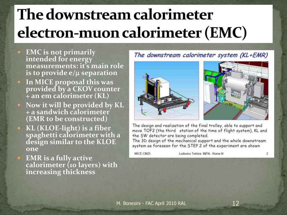 calorimeter (EMR to be constructed) KL (KLOE-light) is a fiber spaghetti calorimeter with a design similar to