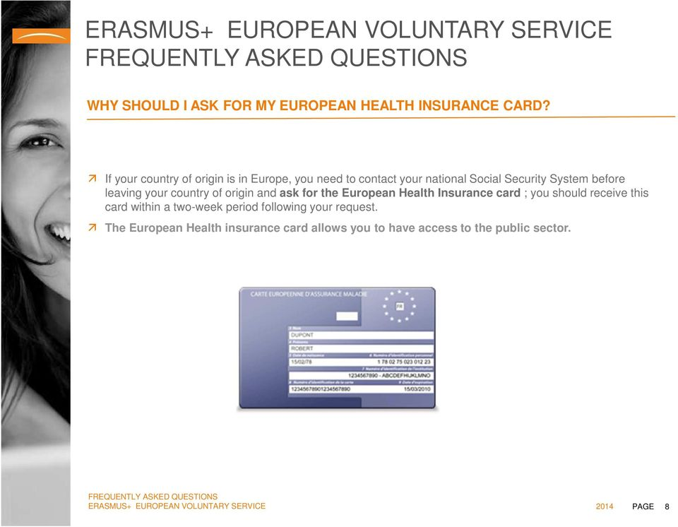 before leaving your country of origin and ask for the European Health Insurance card ; you should