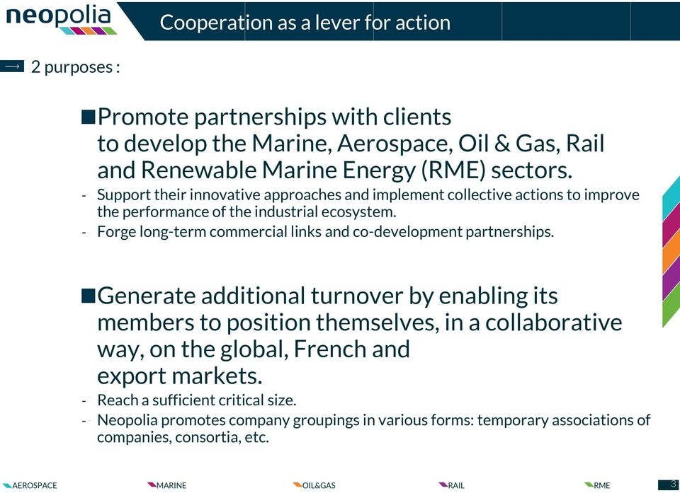 - Forge long-term commercial links and co-development partnerships.