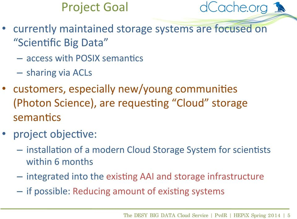 objec(ve: installa(on of a modern Cloud Storage System for scien(sts within 6 months integrated into the exis(ng AAI and