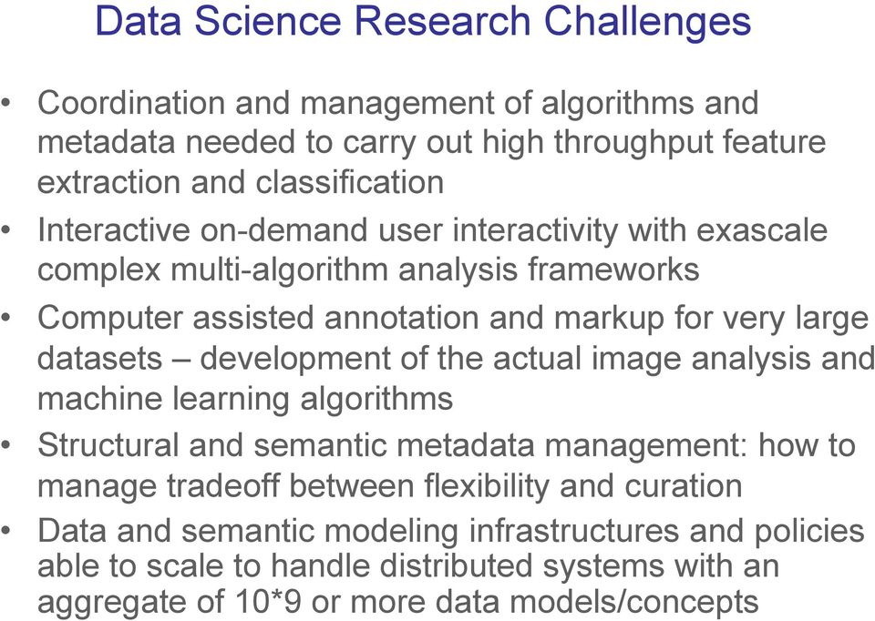 development of the actual image analysis and machine learning algorithms Structural and semantic metadata management: how to manage tradeoff between flexibility