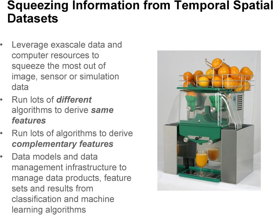 features Run lots of algorithms to derive complementary features Data models and data management