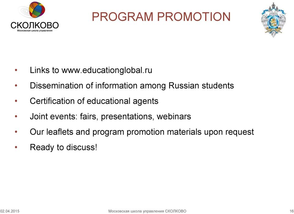 educational agents Joint events: fairs, presentations, webinars Our leaflets