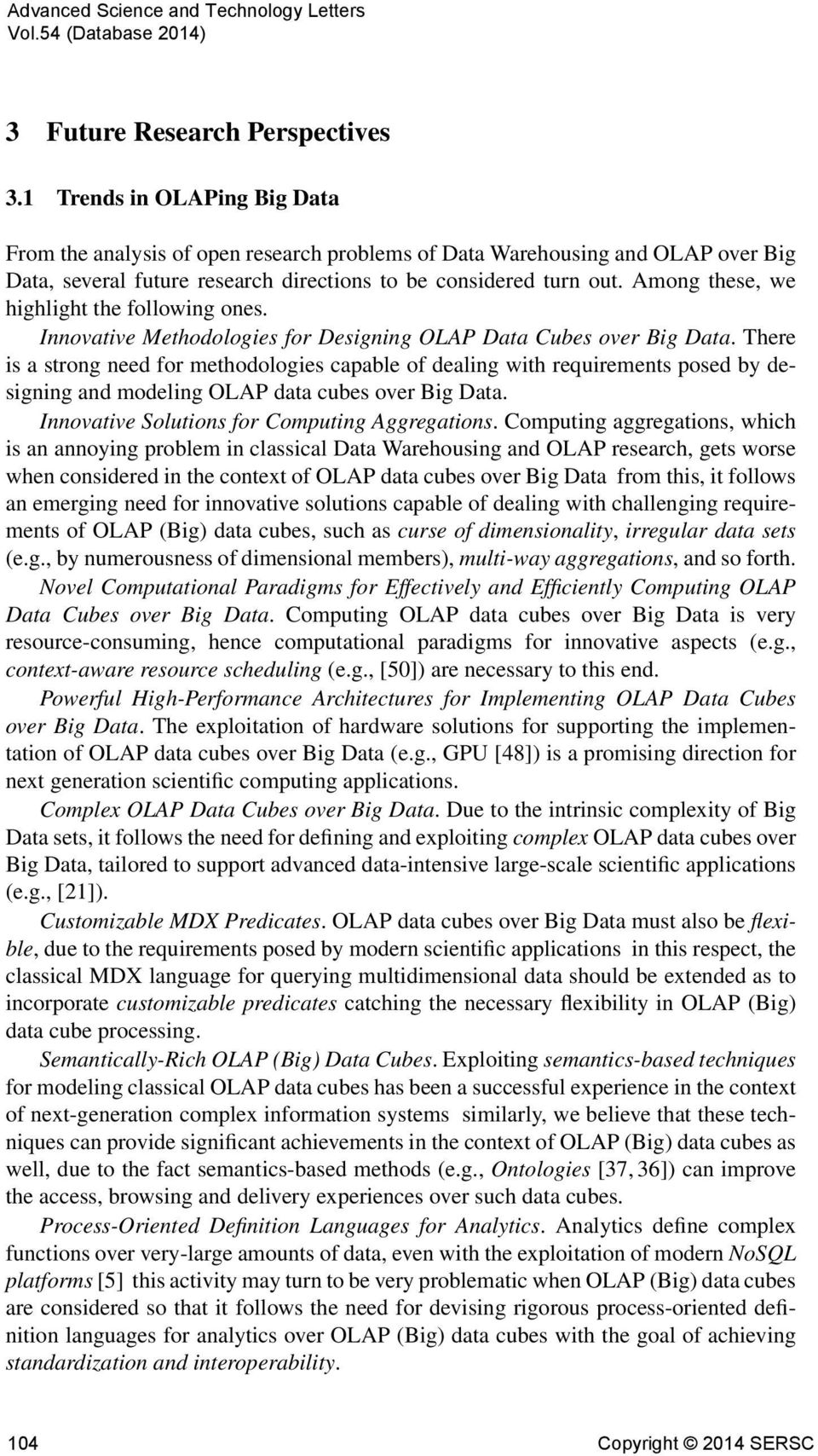 Among these, we highlight the following ones. Innovative Methodologies for Designing OLAP Data Cubes over Big Data.