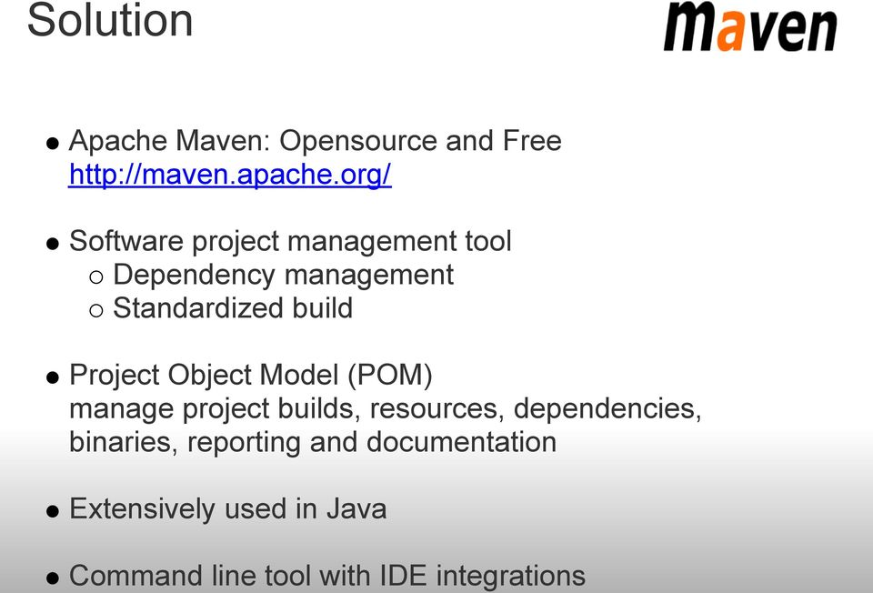 Project Object Model (POM) manage project builds, resources, dependencies,