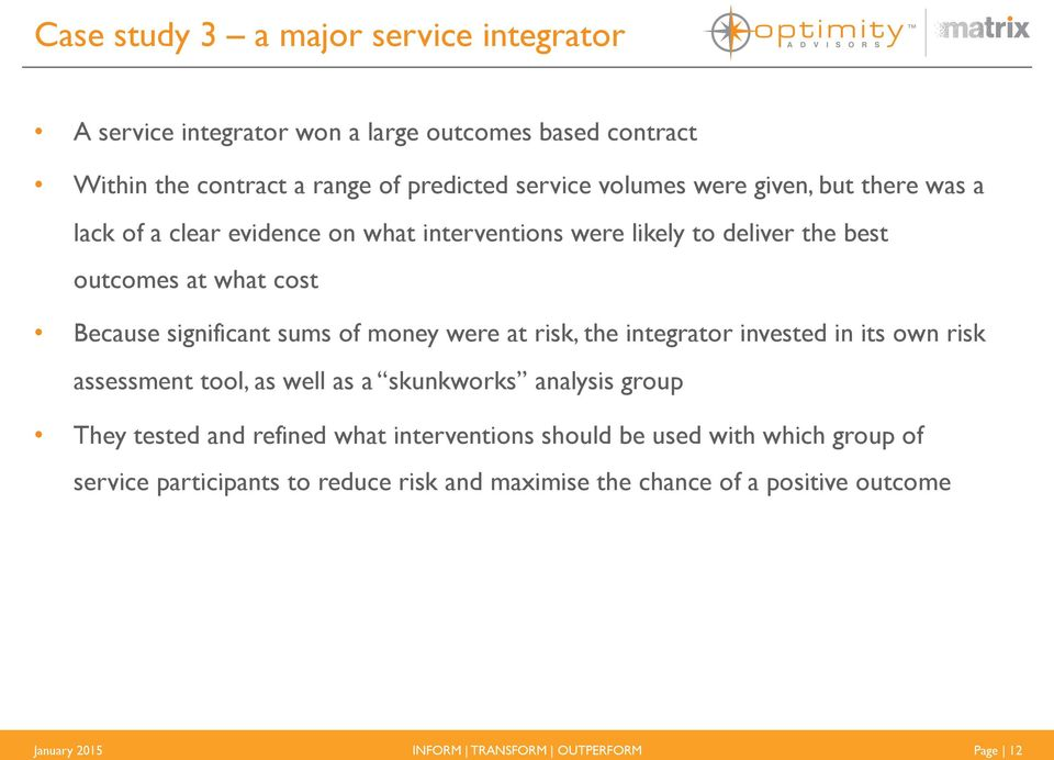 of money were at risk, the integrator invested in its own risk assessment tool, as well as a skunkworks analysis group They tested and refined what