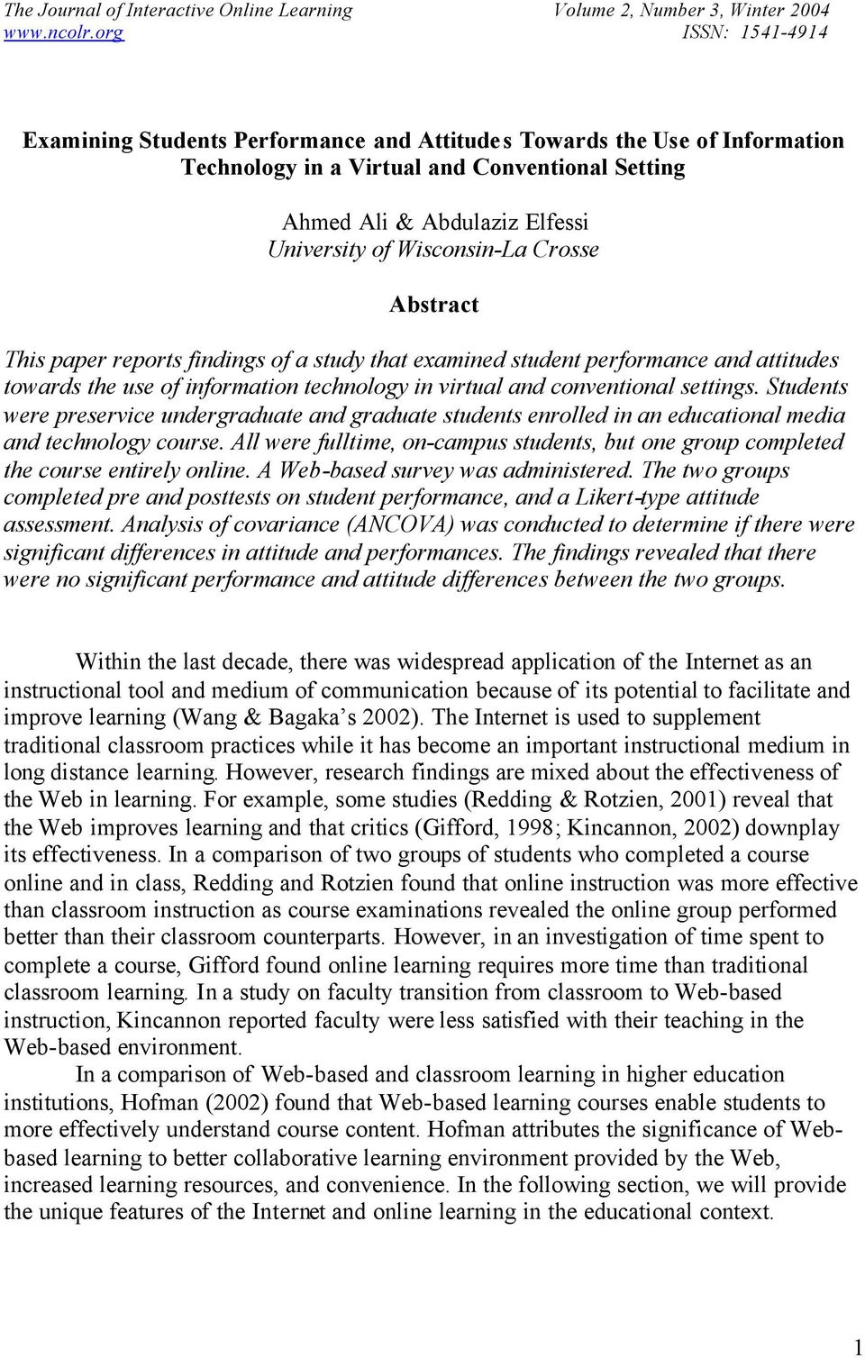 Wisconsin-La Crosse Abstract This paper reports findings of a study that examined student performance and attitudes towards the use of information technology in virtual and conventional settings.
