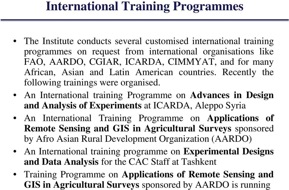 An International training Programme on Advances in Design and Analysis of Experiments at ICARDA, Aleppo Syria An International Training Programme on Applications of Remote Sensing and GIS in
