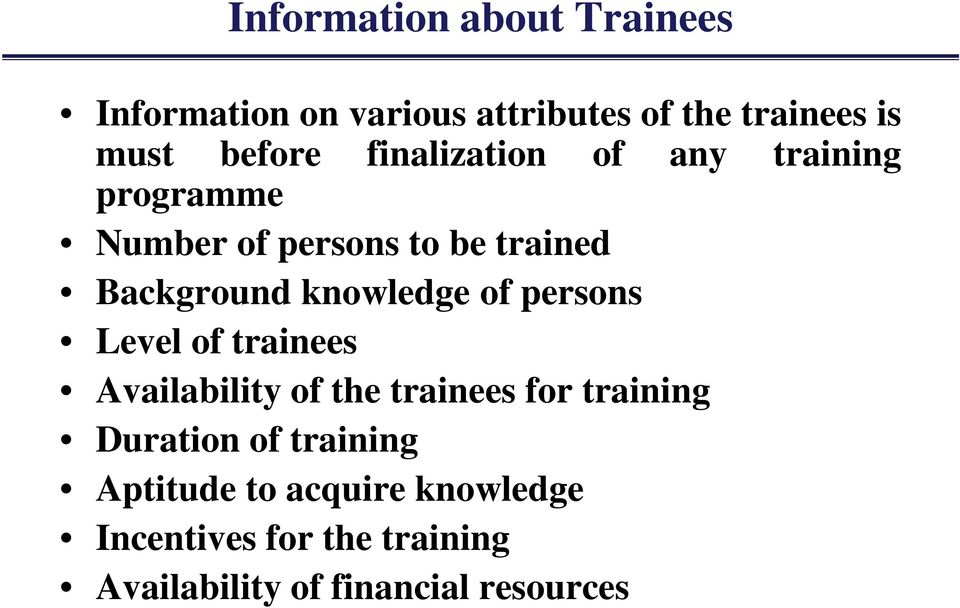 of persons Level of trainees Availability of the trainees for training Duration of training