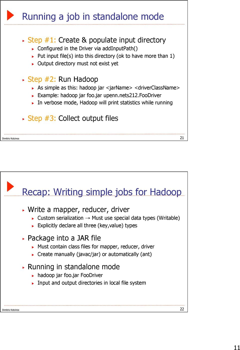 foodriver In verbose mode, Hadoop will print statistics while running Step #3: Collect output files 21 Recap: Writing simple jobs for Hadoop Write a mapper, reducer, driver Custom serialization Must