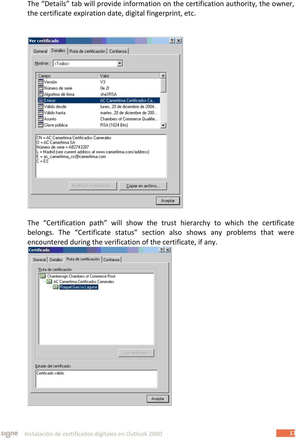 The Certification path will show the trust hierarchy to which the certificate belongs.