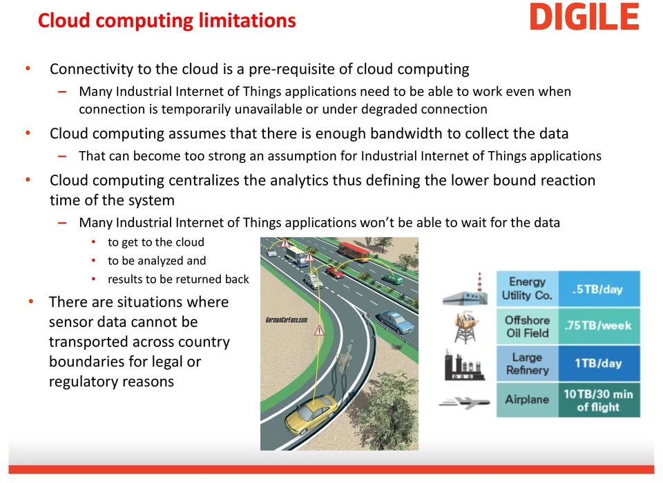 of Things applications Cloud computing centralizes the analytics thus defining the lower bound reaction time of the system Many Industrial Internet of Things applications won t be able to wait