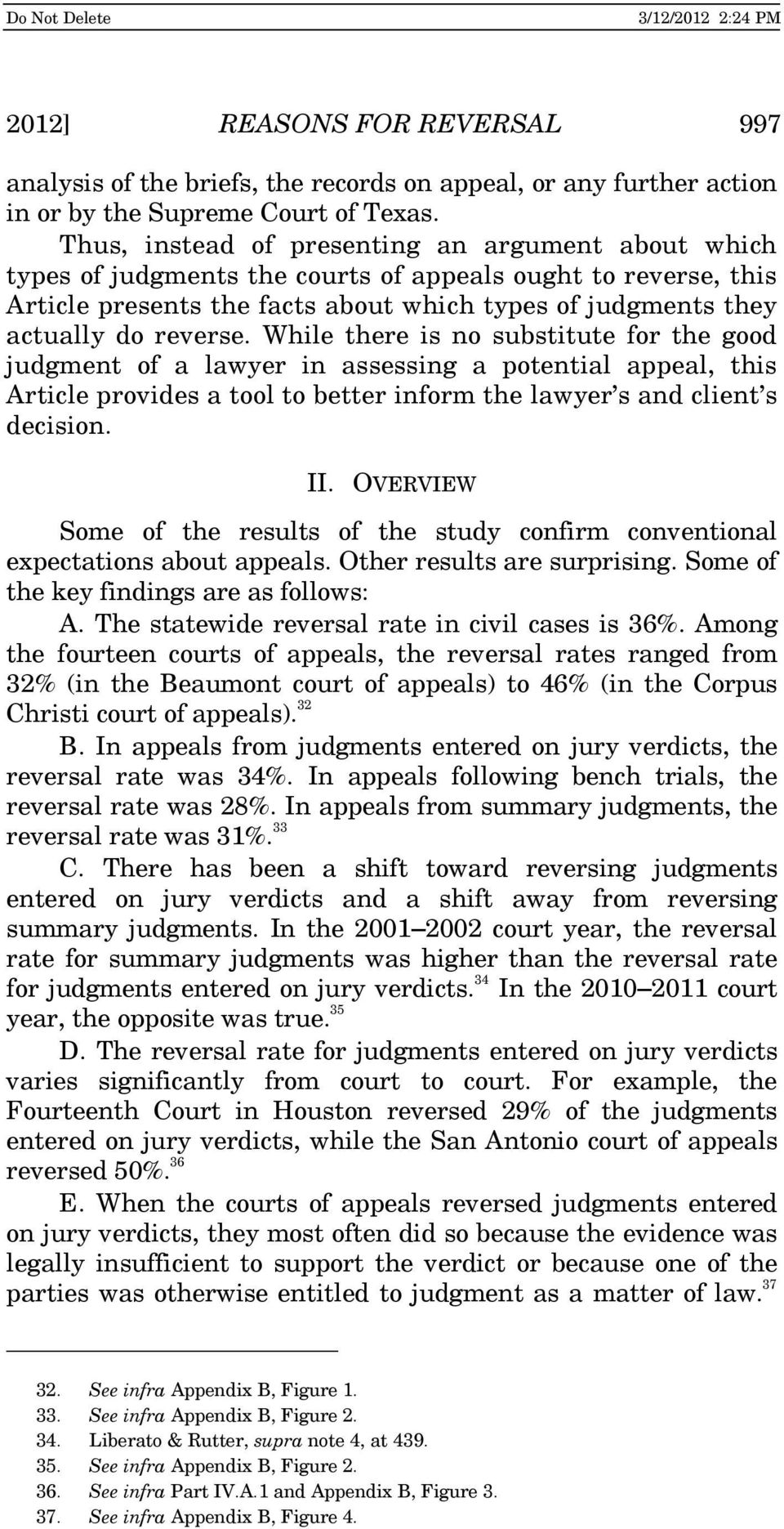 While there is no substitute for the good judgment of a lawyer in assessing a potential appeal, this Article provides a tool to better inform the lawyer s and client s decision. II.