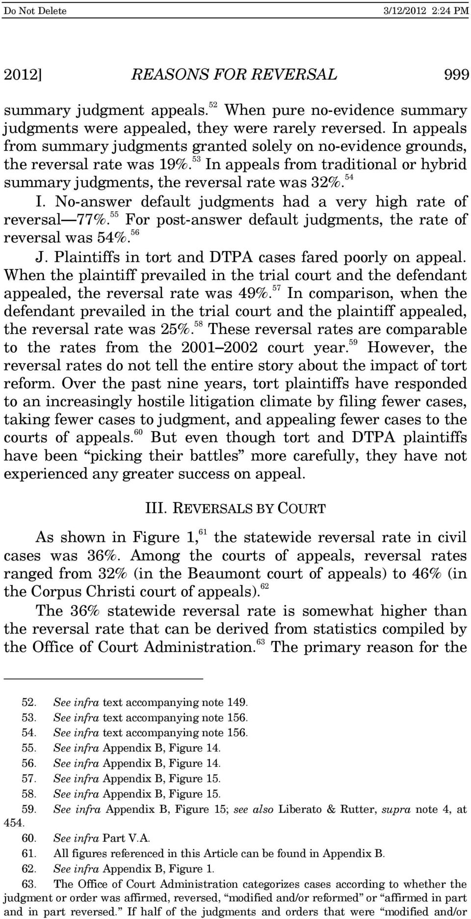 No-answer default judgments had a very high rate of reversal 77%. 55 For post-answer default judgments, the rate of reversal was 54%. 56 J. Plaintiffs in tort and DTPA cases fared poorly on appeal.