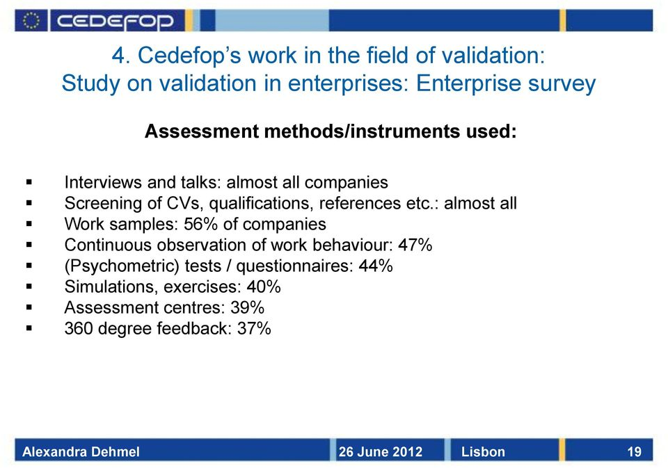 : almost all Work samples: 56% of companies Continuous observation of work behaviour: 47%