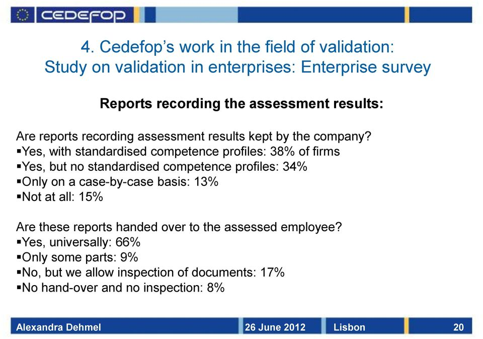 Yes, with standardised competence profiles: 38% of firms Yes, but no standardised competence profiles: 34% Only on a