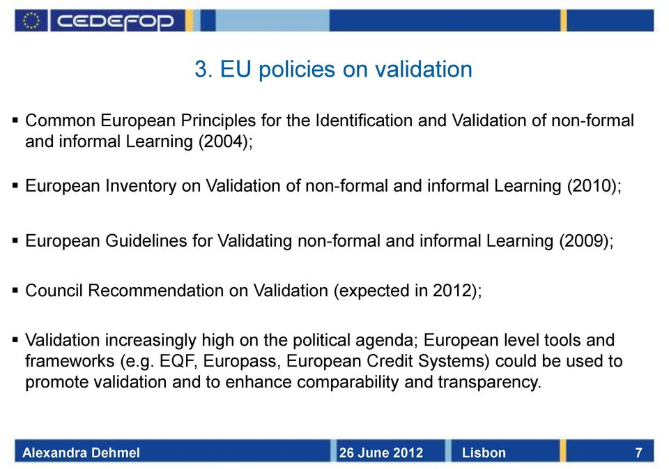 Learning (2009); Council Recommendation on Validation (expected in 2012); Validation increasingly high on the political agenda; European