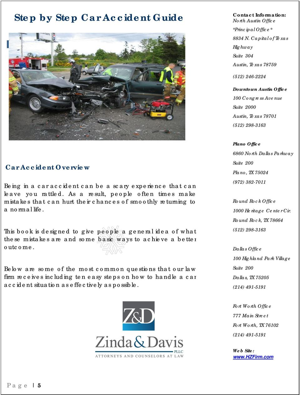 Accident Overview Being in a car accident can be a scary experience that can leave you rattled.