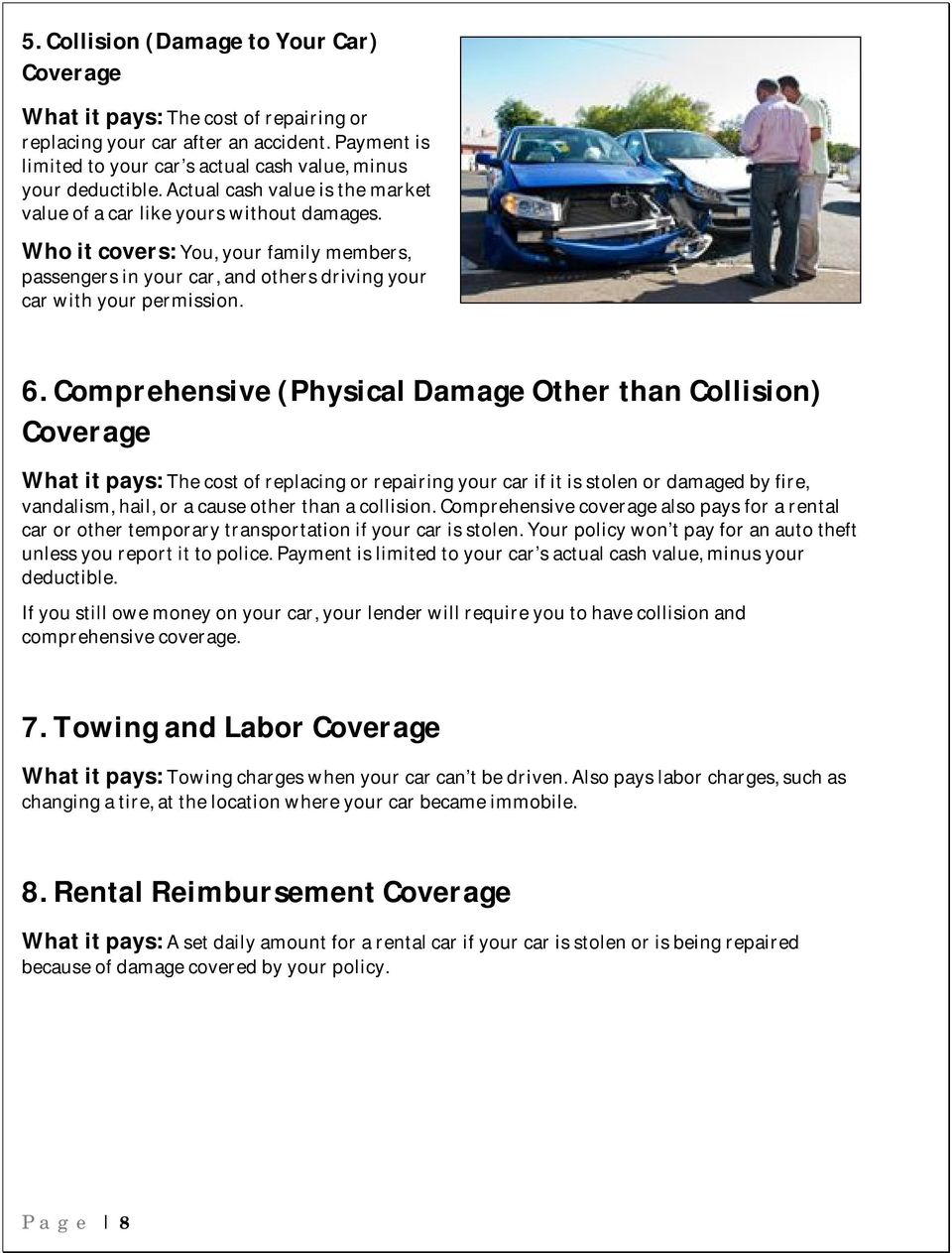 Comprehensive (Physical Damage Other than Collision) Coverage What it pays: The cost of replacing or repairing your car if it is stolen or damaged by fire, vandalism, hail, or a cause other than a