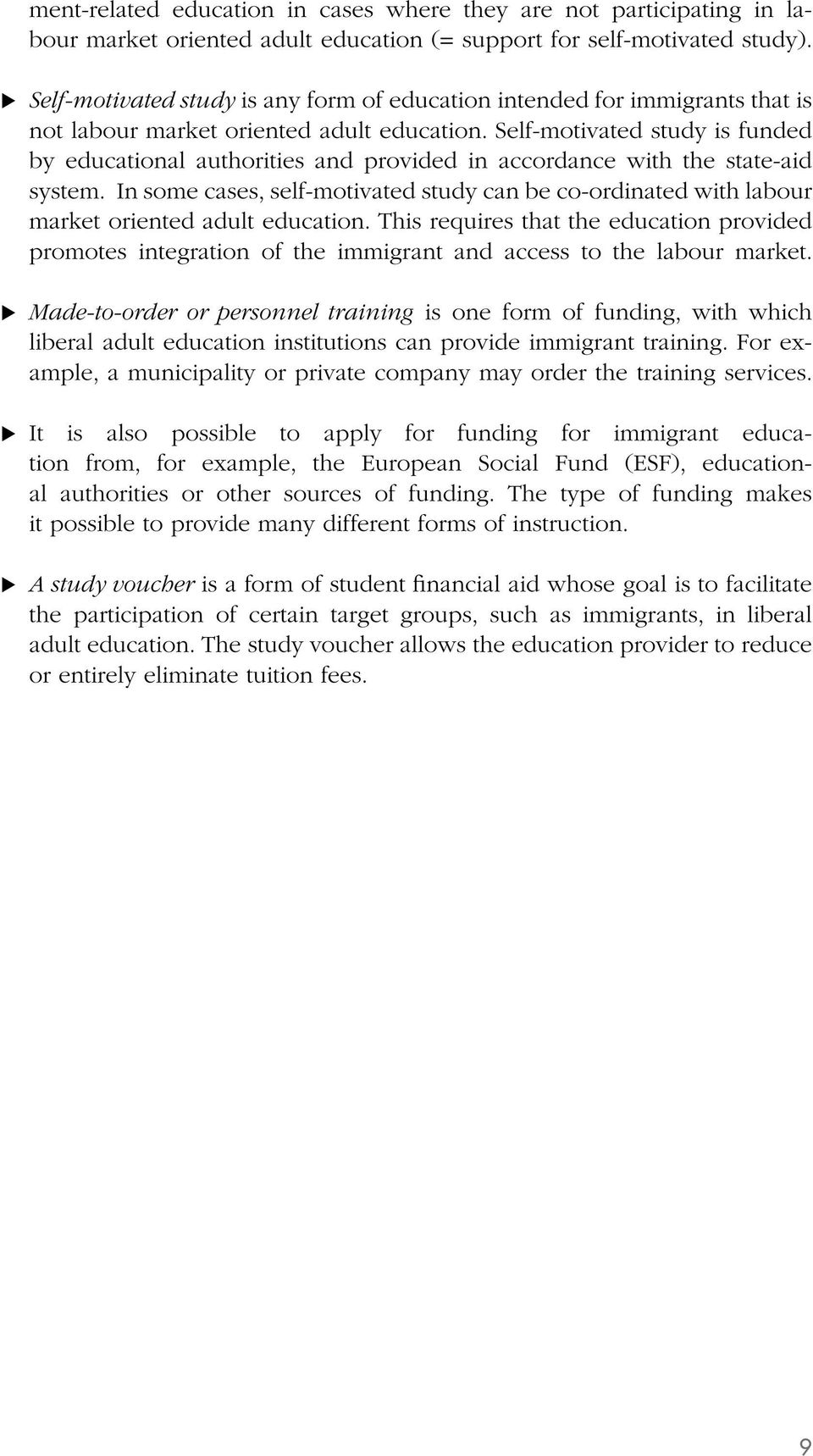 Self-motivated study is funded by educational authorities and provided in accordance with the state-aid system.