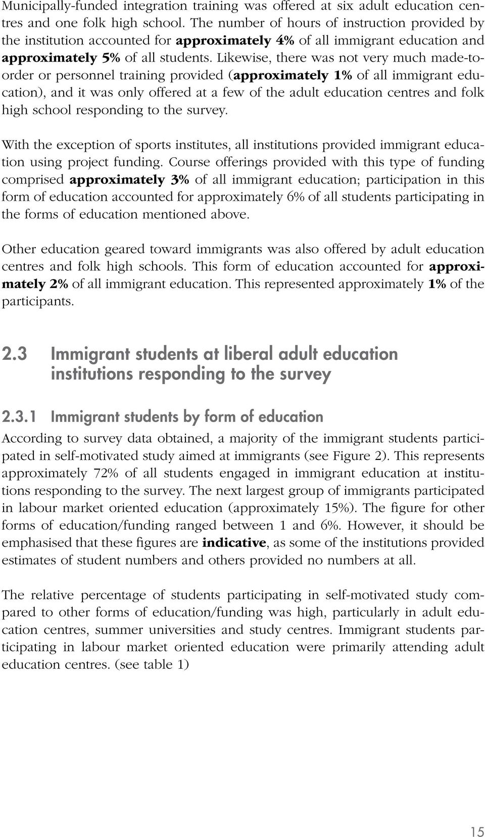 Likewise, there was not very much made-toorder or personnel training provided (approximately 1% of all immigrant education), and it was only offered at a few of the adult education centres and folk