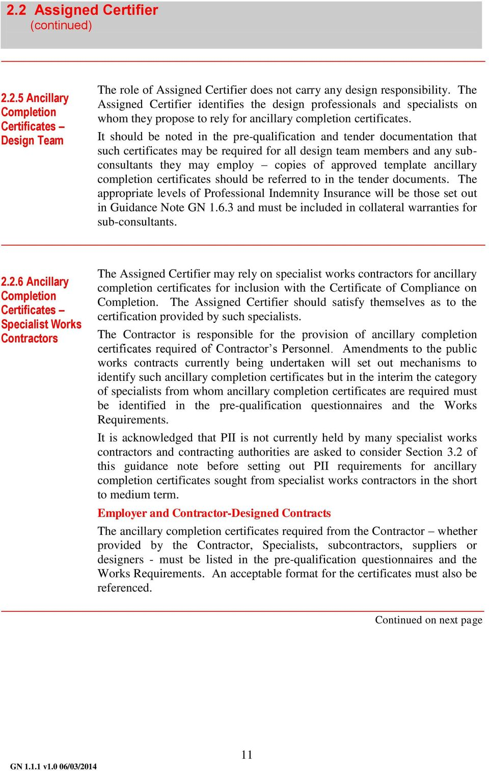 It should be noted in the pre-qualification and tender documentation that such certificates may be required for all design team members and any subconsultants they may employ copies of approved