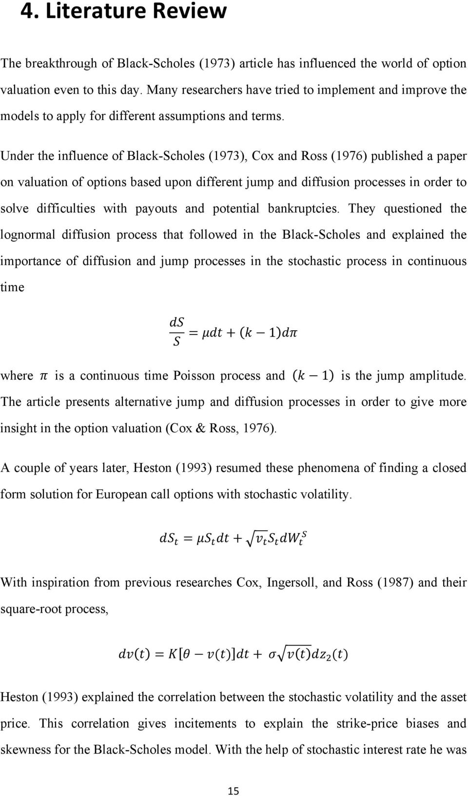 Under the influence of Black-Scholes (1973), Cox and Ross (1976) published a paper on valuation of options based upon different jump and diffusion processes in order to solve difficulties with