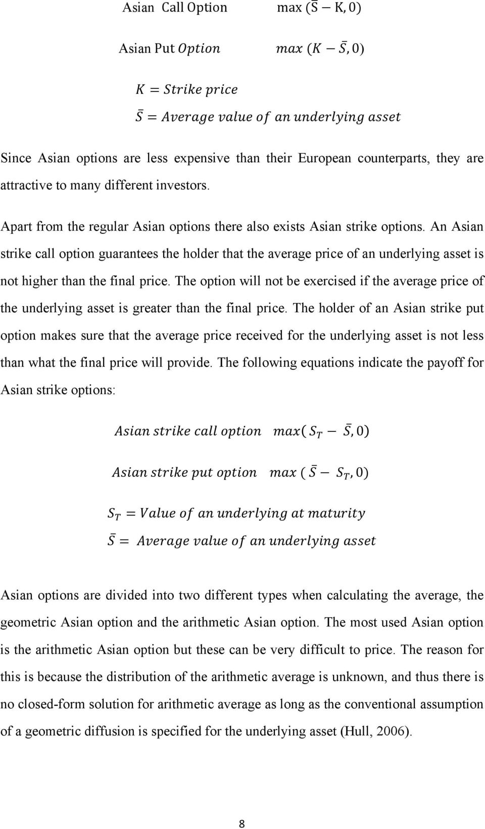 An Asian strike call option guarantees the holder that the average price of an underlying asset is not higher than the final price.
