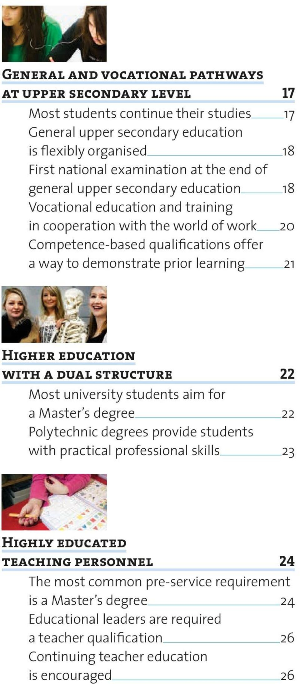 learning 21 Higher education with a dual structure 22 Most university students aim for a Master s degree 22 Polytechnic degrees provide students with practical professional skills 23 Highly