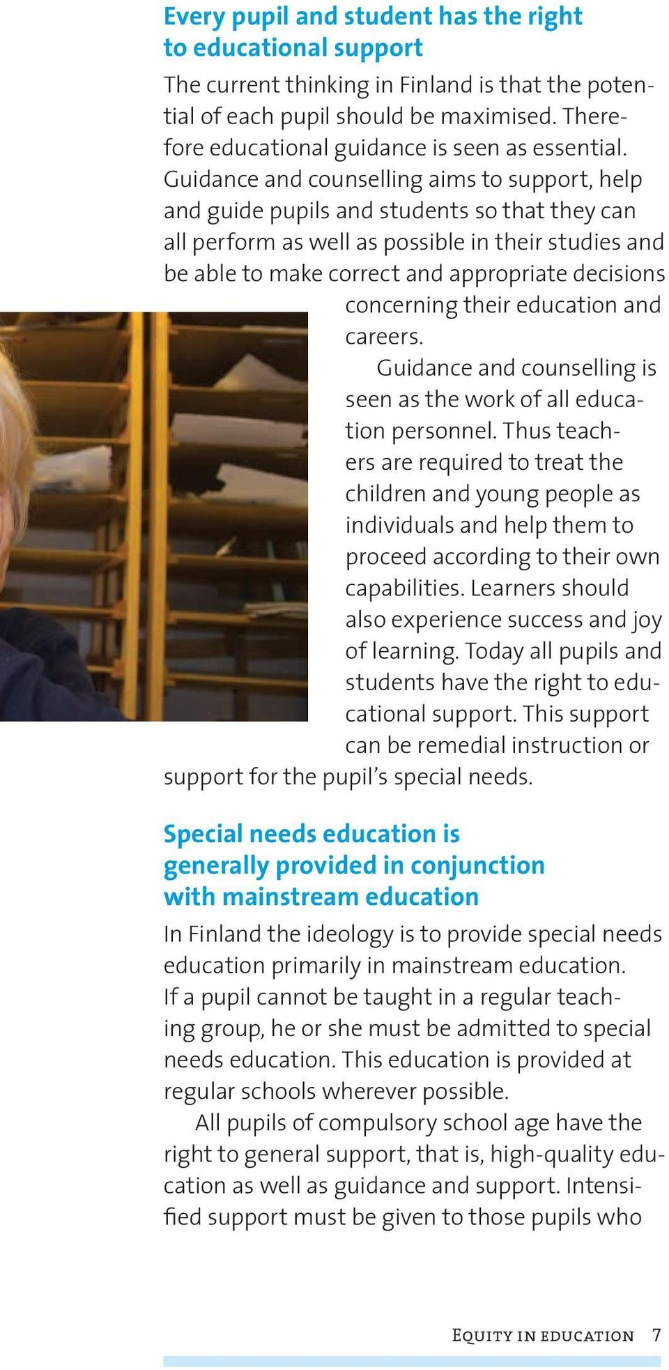 Guidance and counselling aims to support, help and guide pupils and students so that they can all perform as well as possible in their studies and be able to make correct and appropriate decisions