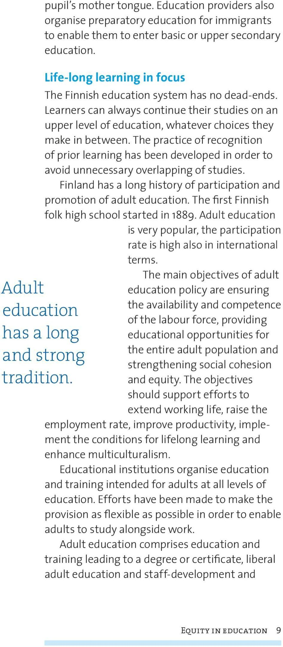 The practice of recognition of prior learning has been developed in order to avoid unnecessary overlapping of studies. Finland has a long history of participation and promotion of adult education.