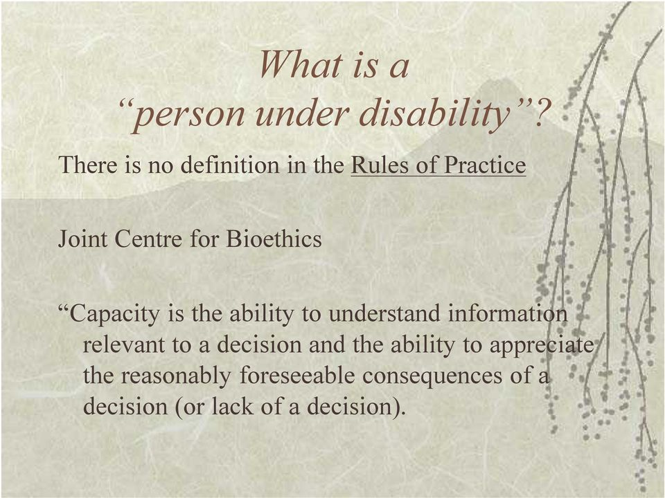 Bioethics Capacity is the ability to understand information relevant to