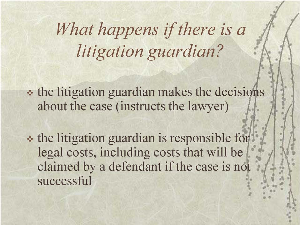 (instructs the lawyer) v the litigation guardian is responsible for