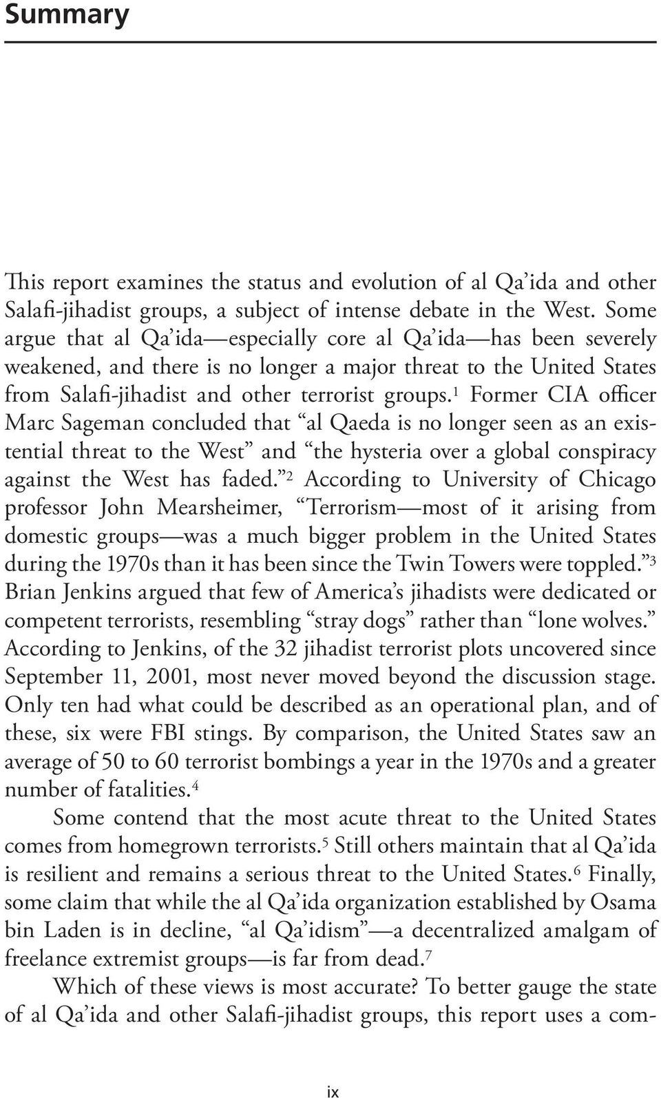 1 Former CIA officer Marc Sageman concluded that al Qaeda is no longer seen as an existential threat to the West and the hysteria over a global conspiracy against the West has faded.