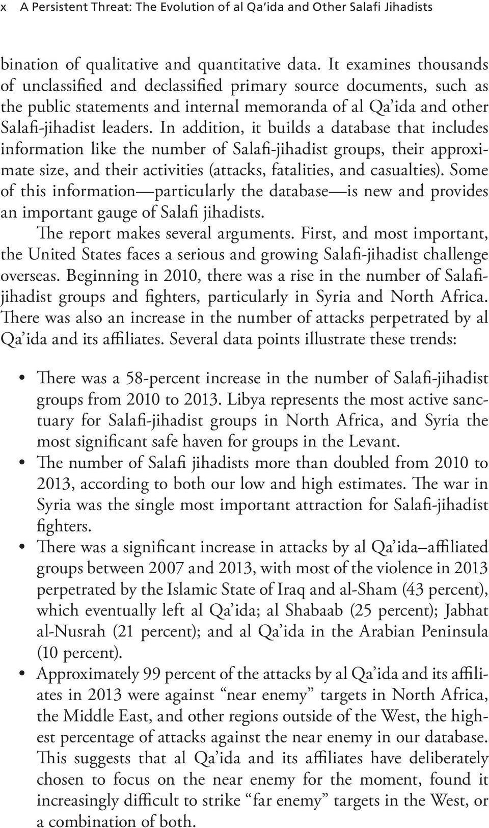 In addition, it builds a database that includes information like the number of Salafi-jihadist groups, their approximate size, and their activities (attacks, fatalities, and casualties).