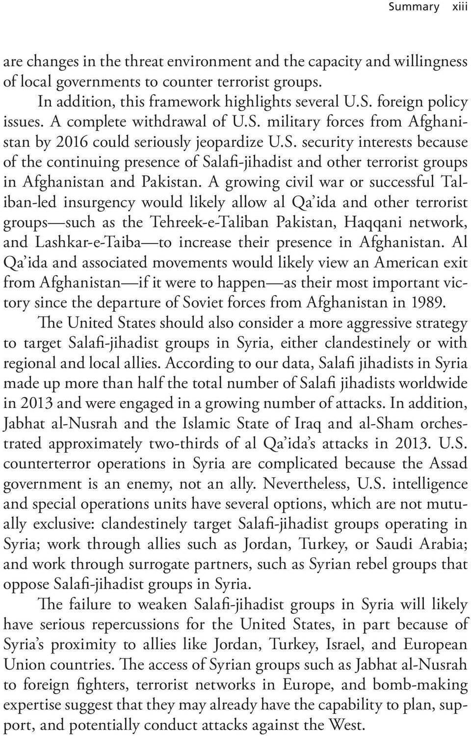 A growing civil war or successful Taliban-led insurgency would likely allow al Qa ida and other terrorist groups such as the Tehreek-e-Taliban Pakistan, Haqqani network, and Lashkar-e-Taiba to
