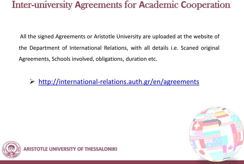 International Relations, with all details i.e. Scaned original Agreements, Schools involved, obligations, duration etc.