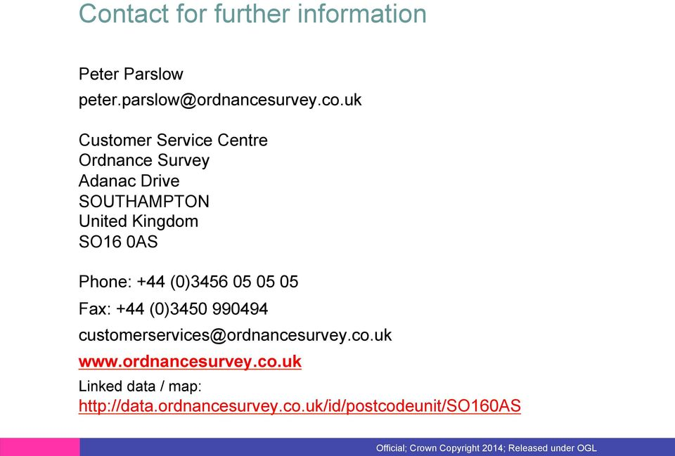 0AS Phone: +44 (0)3456 05 05 05 Fax: +44 (0)3450 990494 customerservices@ordnancesurvey.