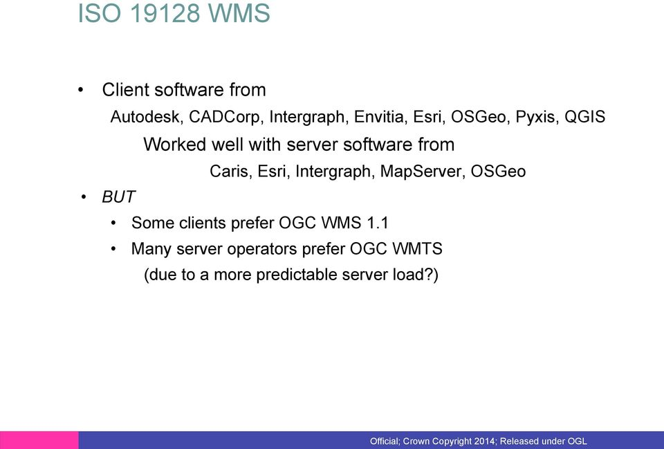 Caris, Esri, Intergraph, MapServer, OSGeo BUT Some clients prefer OGC WMS