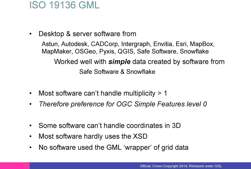 Snowflake Most software can t handle multiplicity > 1 Therefore preference for OGC Simple Features level 0 Some