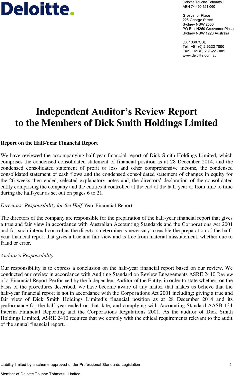 au Independent Auditor s Review Report to the Members of Dick Smith Holdings Limited Report on the Half-Year Financial Report We have reviewed the accompanying half-year financial report of Dick