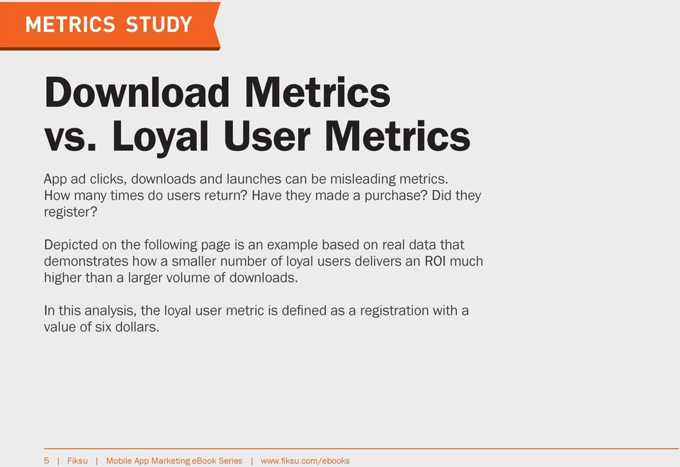 Depicted on the following page is an example based on real data that demonstrates how a smaller number of loyal users delivers an ROI