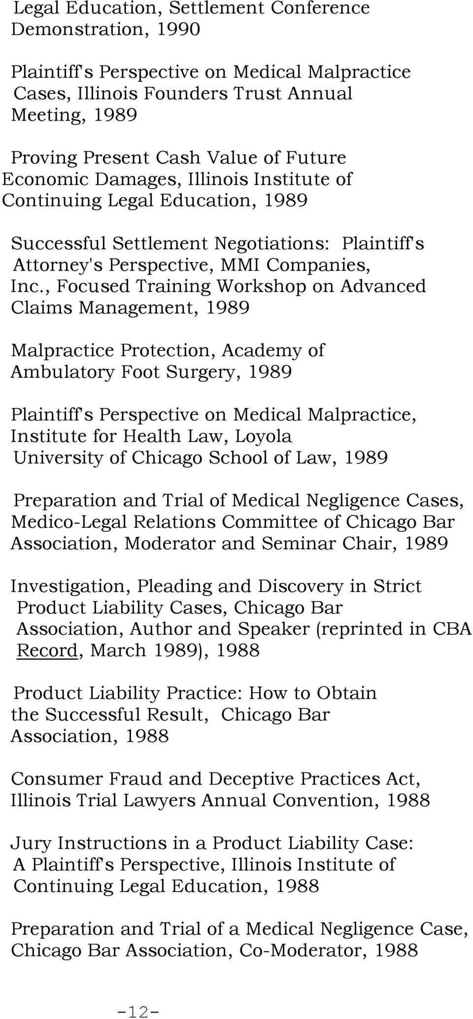 , Focused Training Workshop on Advanced Claims Management, 1989 Malpractice Protection, Academy of Ambulatory Foot Surgery, 1989 Plaintiff's Perspective on Medical Malpractice, Institute for Health