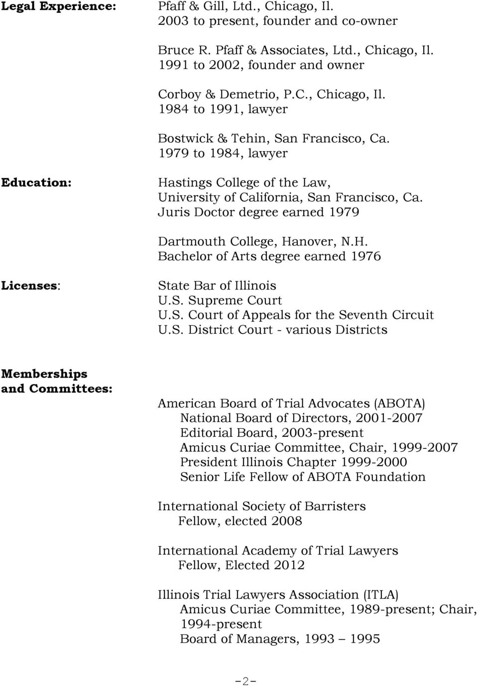 S. Supreme Court U.S. Court of Appeals for the Seventh Circuit U.S. District Court - various Districts Memberships and Committees: American Board of Trial Advocates (ABOTA) National Board of