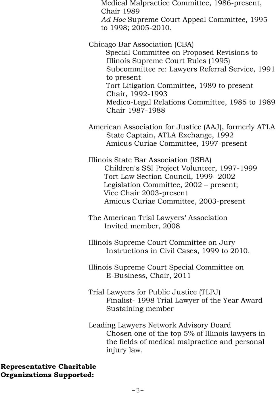 to present Chair, 1992-1993 Medico-Legal Relations Committee, 1985 to 1989 Chair 1987-1988 American Association for Justice (AAJ), formerly ATLA State Captain, ATLA Exchange, 1992 Amicus Curiae