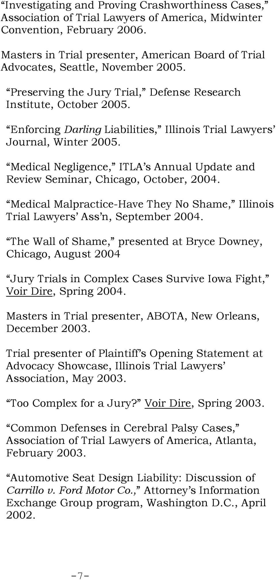 Enforcing Darling Liabilities, Illinois Trial Lawyers Journal, Winter 2005. Medical Negligence, ITLA s Annual Update and Review Seminar, Chicago, October, 2004.