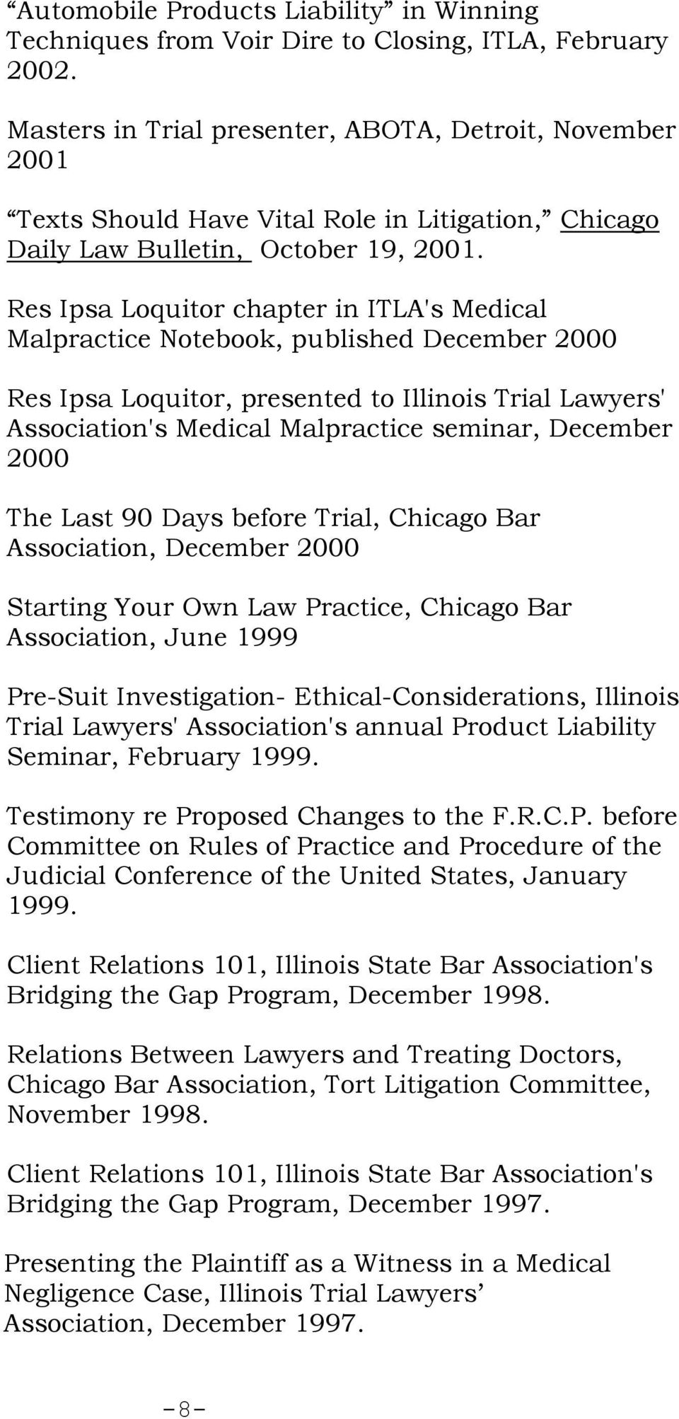 Res Ipsa Loquitor chapter in ITLA's Medical Malpractice Notebook, published December 2000 Res Ipsa Loquitor, presented to Illinois Trial Lawyers' Association's Medical Malpractice seminar, December